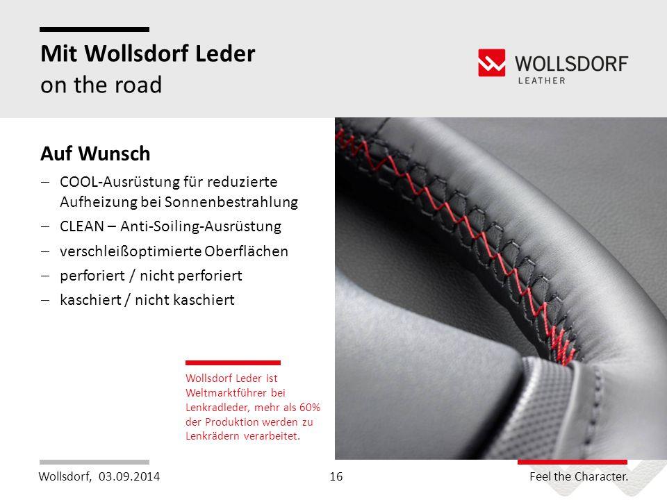 Wollsdorf,Feel the Character. Mit Wollsdorf Leder on the road 03.09.201416 Wollsdorf Leder ist Weltmarktführer bei Lenkradleder, mehr als 60% der Prod