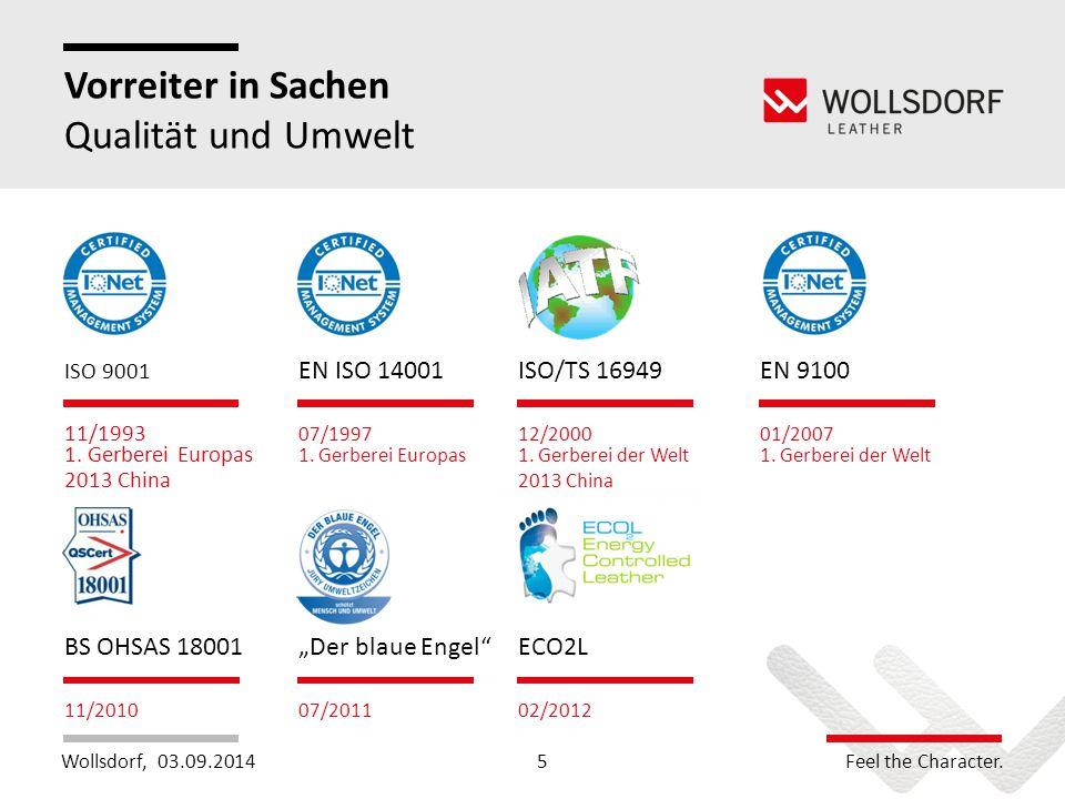 Wollsdorf,Feel the Character. Vorreiter in Sachen Qualität und Umwelt ISO 9001 11/1993 1. Gerberei Europas 2013 China 03.09.20145 BS OHSAS 18001 11/20