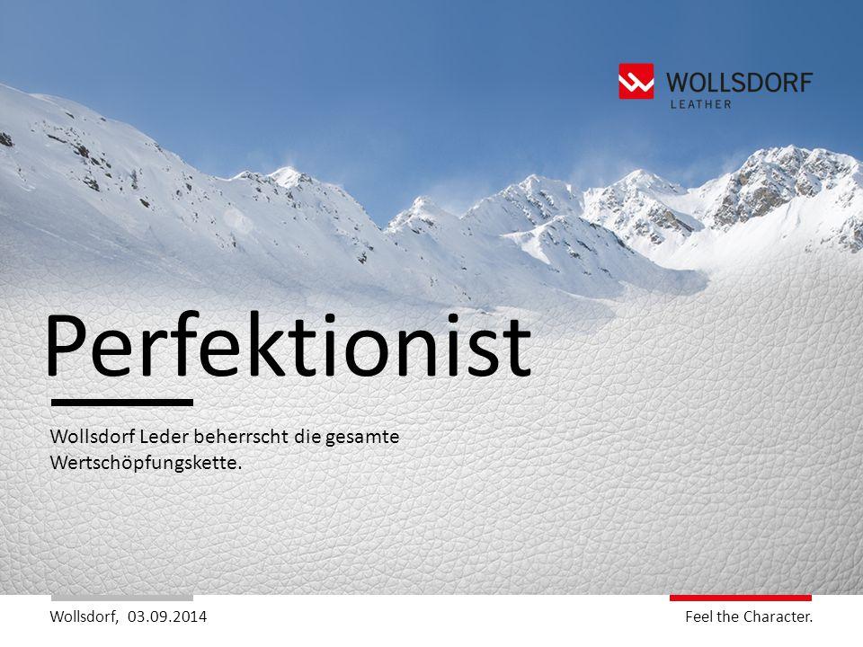 Wollsdorf,Feel the Charakter. Feel the Character. 03.09.2014 Wollsdorf Leder beherrscht die gesamte Wertschöpfungskette. Perfektionist
