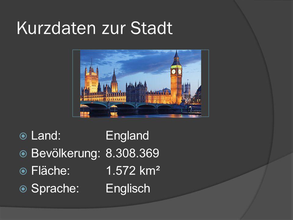Kurzdaten zur Stadt  Land: England  Bevölkerung:8.308.369  Fläche:1.572 km²  Sprache:Englisch