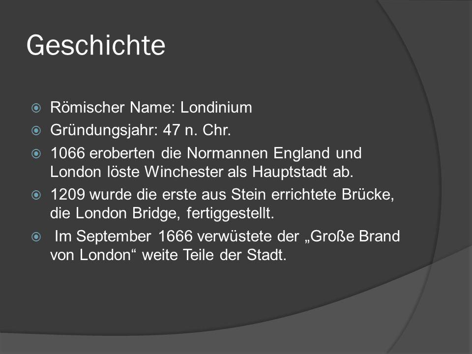 Geschichte  Römischer Name: Londinium  Gründungsjahr: 47 n. Chr.  1066 eroberten die Normannen England und London löste Winchester als Hauptstadt a