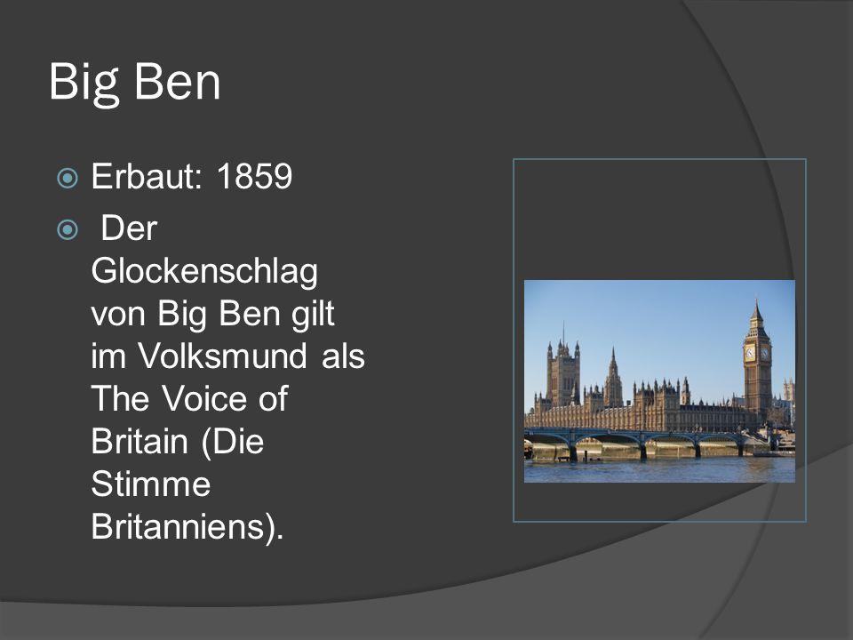 Big Ben  Erbaut: 1859  Der Glockenschlag von Big Ben gilt im Volksmund als The Voice of Britain (Die Stimme Britanniens).