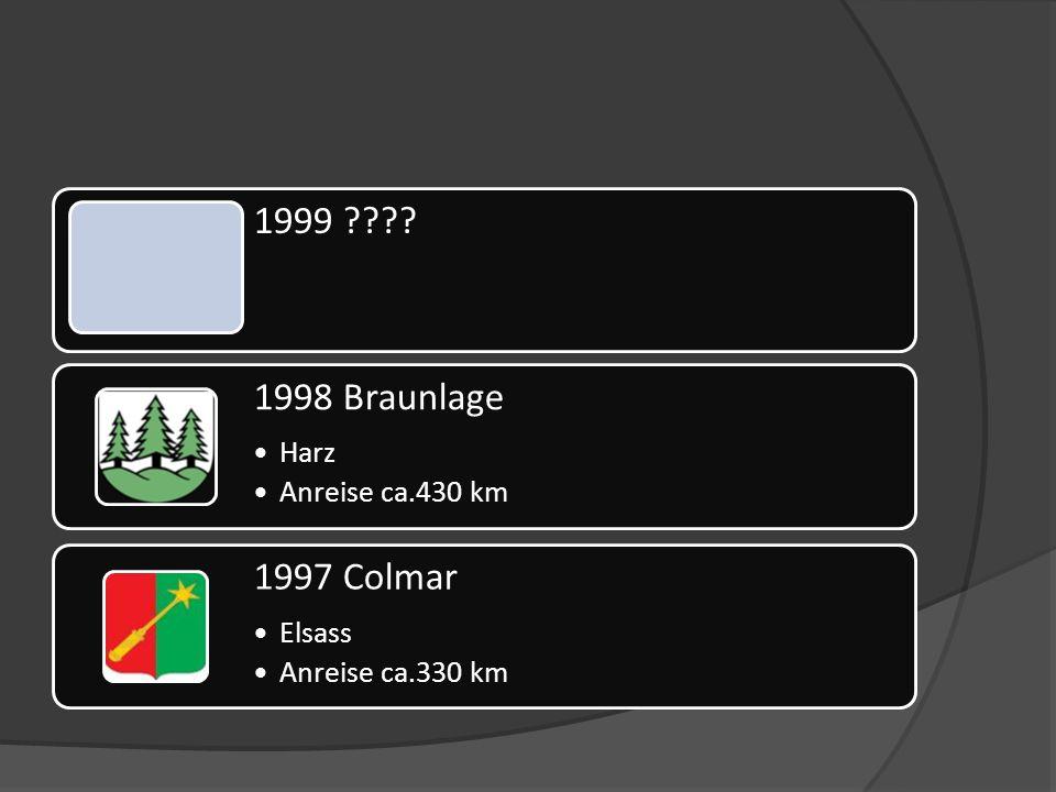 1999 ???? 1998 Braunlage Harz Anreise ca.430 km 1997 Colmar Elsass Anreise ca.330 km