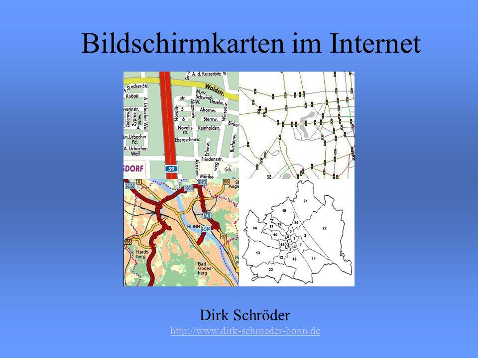 Dirk Schröder http://www.dirk-schroeder-bonn.de Bildschirmkarten im Internet