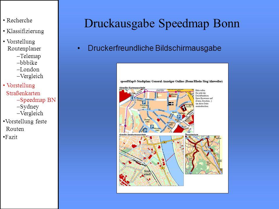 Druckausgabe Speedmap Bonn Recherche Klassifizierung Vorstellung Routenplaner –Telemap –bbbike –London –Vergleich Vorstellung Straßenkarten –Speedmap BN –Sydney –Vergleich Vorstellung feste Routen Fazit Druckerfreundliche Bildschirmausgabe