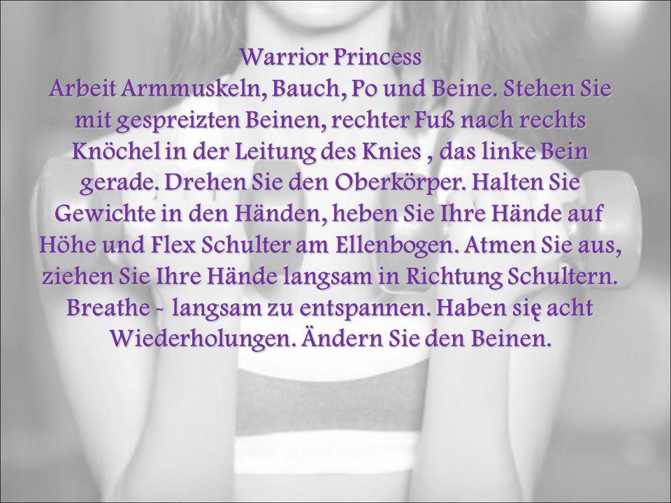 Warrior Princess Arbeit Armmuskeln, Bauch, Po und Beine.