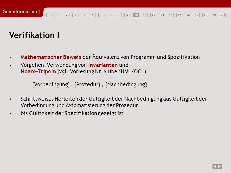 1234567891011121314151617181920 Geoinformation3 10 Verifikation I Mathematischer Beweis der Äquivalenz von Programm und Spezifikation Vorgehen: Verwen