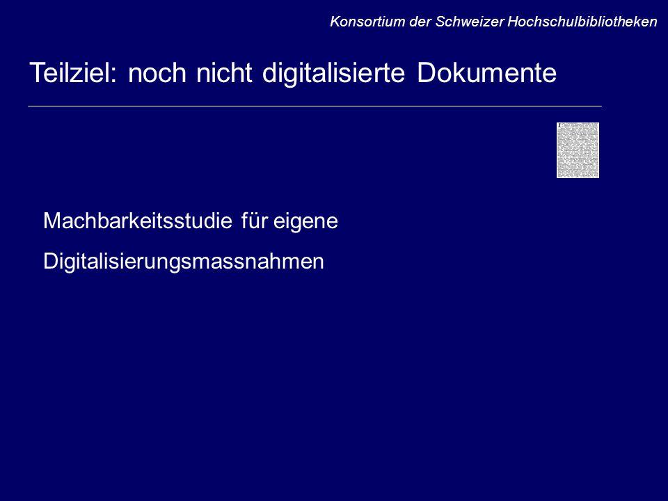 Teilprojekte / Teilstudien Untersuchung aktueller Digitalisierungsprojekte weltweit Realisierung eines Pilotprojektes (Mathematik) Selektion sinnvoller Zeitschriftentitel Konsortium der Schweizer Hochschulbibliotheken Teilziel: noch nicht digitalisierte Dokumente