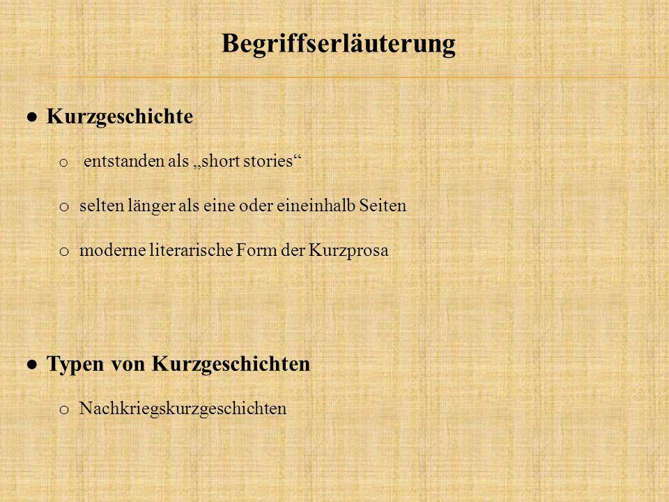 """Begriffserläuterung ● Kurzgeschichte o entstanden als """"short stories o selten länger als eine oder eineinhalb Seiten o moderne literarische Form der Kurzprosa ● Typen von Kurzgeschichten o Nachkriegskurzgeschichten"""