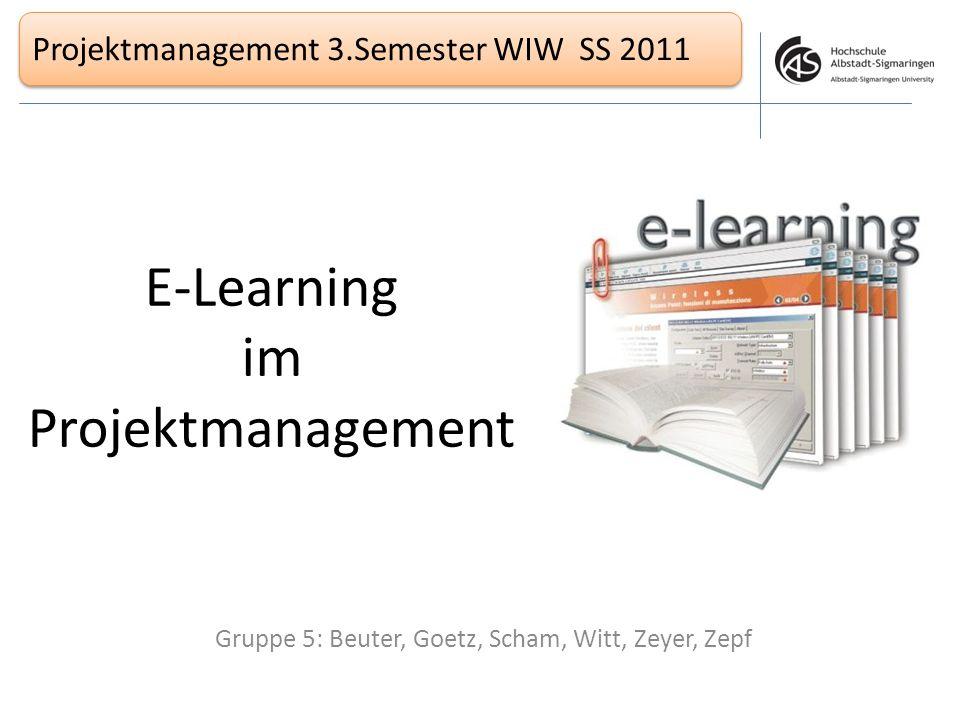 Projektmanagement 3.Semester WIW SS 2011 E-Learning im Projektmanagement Gruppe 5: Beuter, Goetz, Scham, Witt, Zeyer, Zepf