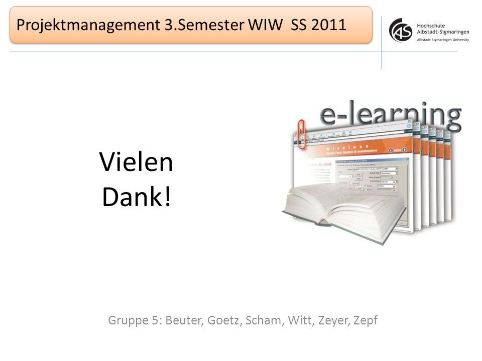 Projektmanagement 3.Semester WIW SS 2011 Vielen Dank! Gruppe 5: Beuter, Goetz, Scham, Witt, Zeyer, Zepf