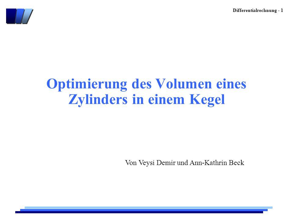 Differentialrechnung - 1 Optimierung des Volumen eines Zylinders in einem Kegel Von Veysi Demir und Ann-Kathrin Beck