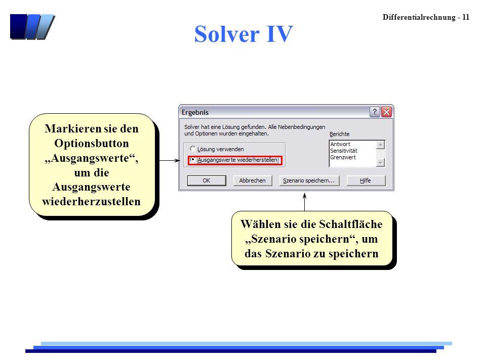 """Differentialrechnung - 11 Solver IV Wählen sie die Schaltfläche """"Szenario speichern"""", um das Szenario zu speichern Markieren sie den Optionsbutton """"Au"""