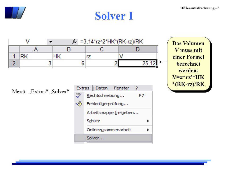 Differentialrechnung - 8 Das Volumen V muss mit einer Formel berechnet werden: V=π*rz²*HK *(RK-rz)/RK Das Volumen V muss mit einer Formel berechnet we