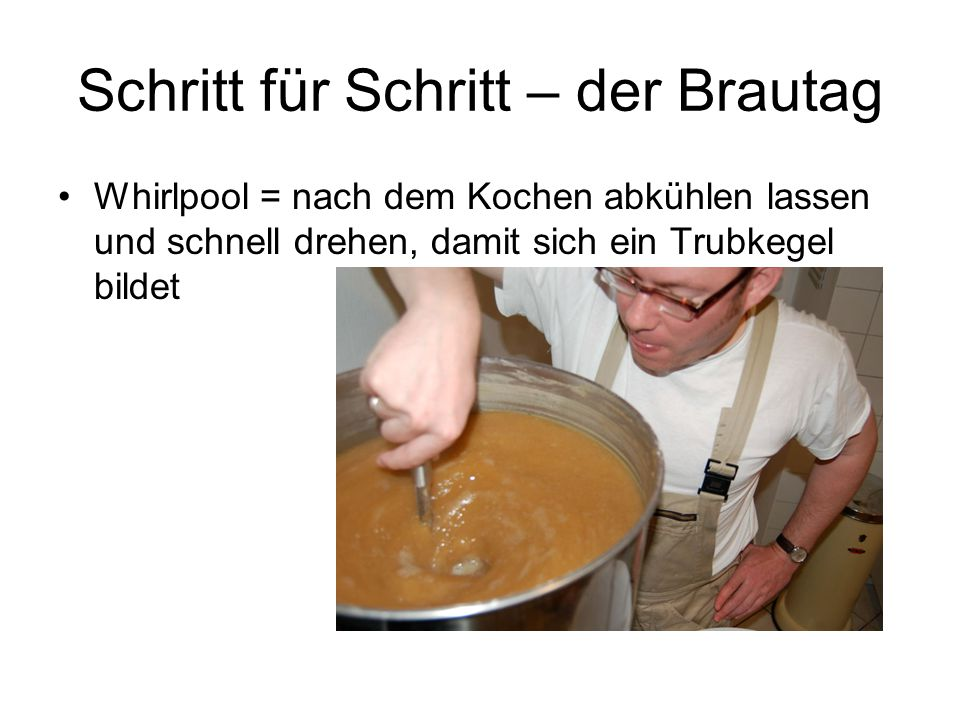 Schritt für Schritt – der Brautag Whirlpool = nach dem Kochen abkühlen lassen und schnell drehen, damit sich ein Trubkegel bildet