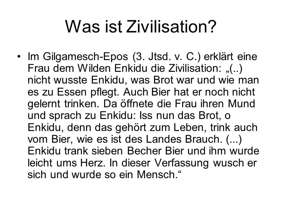 """Was ist Zivilisation? Im Gilgamesch-Epos (3. Jtsd. v. C.) erklärt eine Frau dem Wilden Enkidu die Zivilisation: """"(..) nicht wusste Enkidu, was Brot wa"""