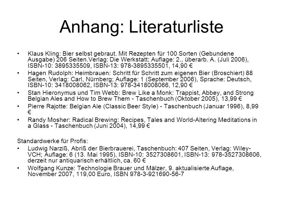 Anhang: Literaturliste Klaus Kling: Bier selbst gebraut. Mit Rezepten für 100 Sorten (Gebundene Ausgabe) 206 Seiten.Verlag: Die Werkstatt; Auflage: 2.