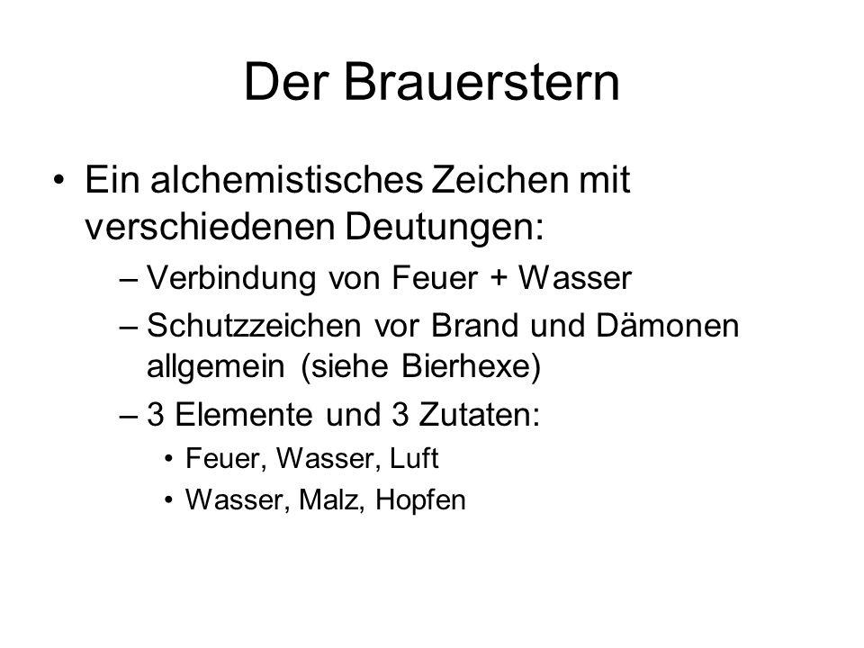 Der Brauerstern Ein alchemistisches Zeichen mit verschiedenen Deutungen: –Verbindung von Feuer + Wasser –Schutzzeichen vor Brand und Dämonen allgemein