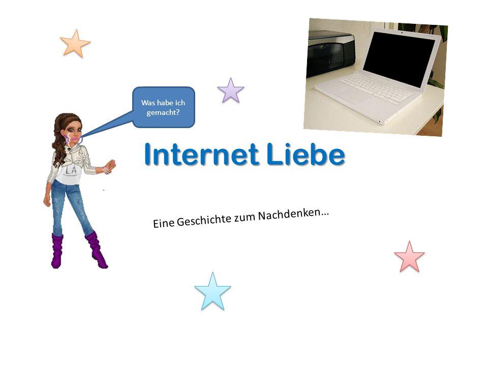 Internet Liebe Eine Geschichte zum Nachdenken… Was habe ich gemacht?