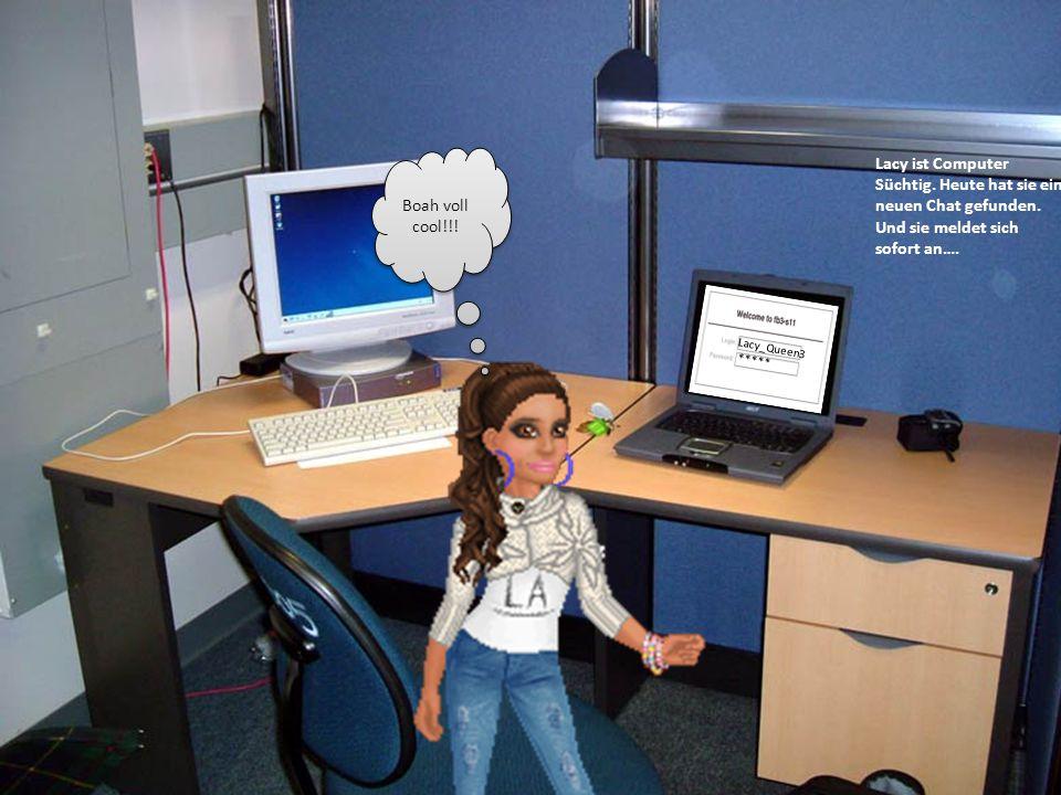 Lacy_Queen3 ***** Lacy ist Computer Süchtig. Heute hat sie ein neuen Chat gefunden. Und sie meldet sich sofort an…. Boah voll cool!!!