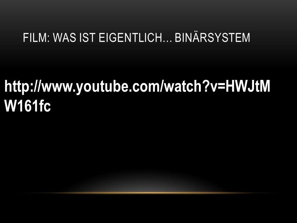 FILM: WAS IST EIGENTLICH… BINÄRSYSTEM http://www.youtube.com/watch?v=HWJtM W161fc