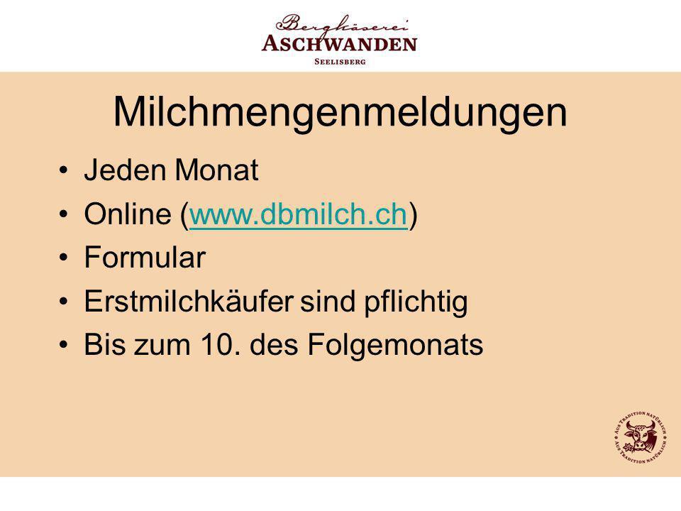 Milchmengenmeldungen Jeden Monat Online (www.dbmilch.ch)www.dbmilch.ch Formular Erstmilchkäufer sind pflichtig Bis zum 10. des Folgemonats