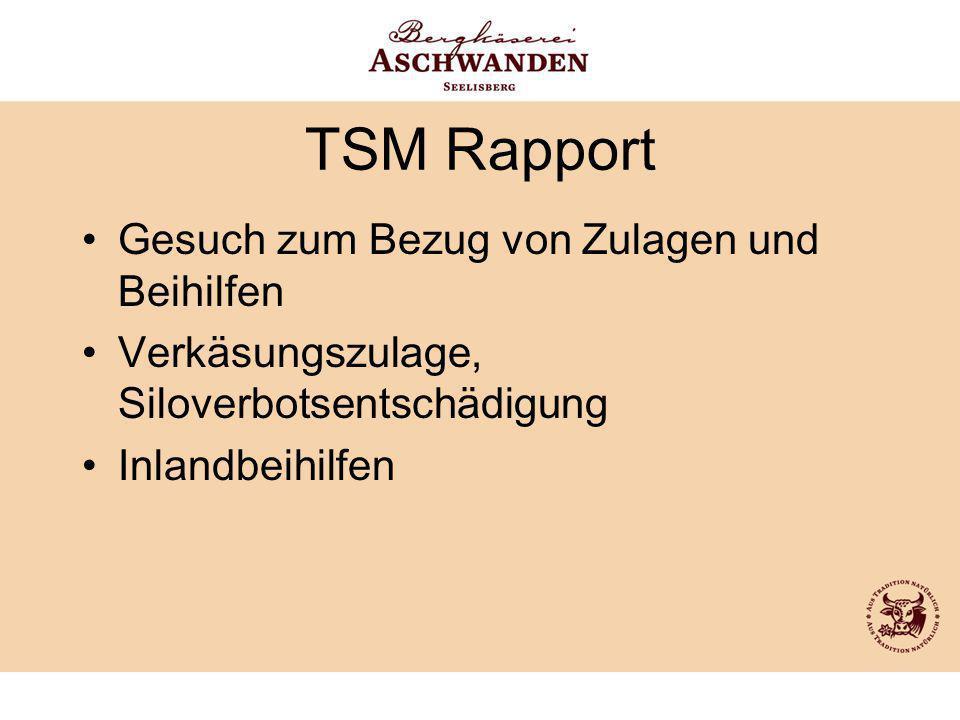 TSM Rapport Gesuch zum Bezug von Zulagen und Beihilfen Verkäsungszulage, Siloverbotsentschädigung Inlandbeihilfen