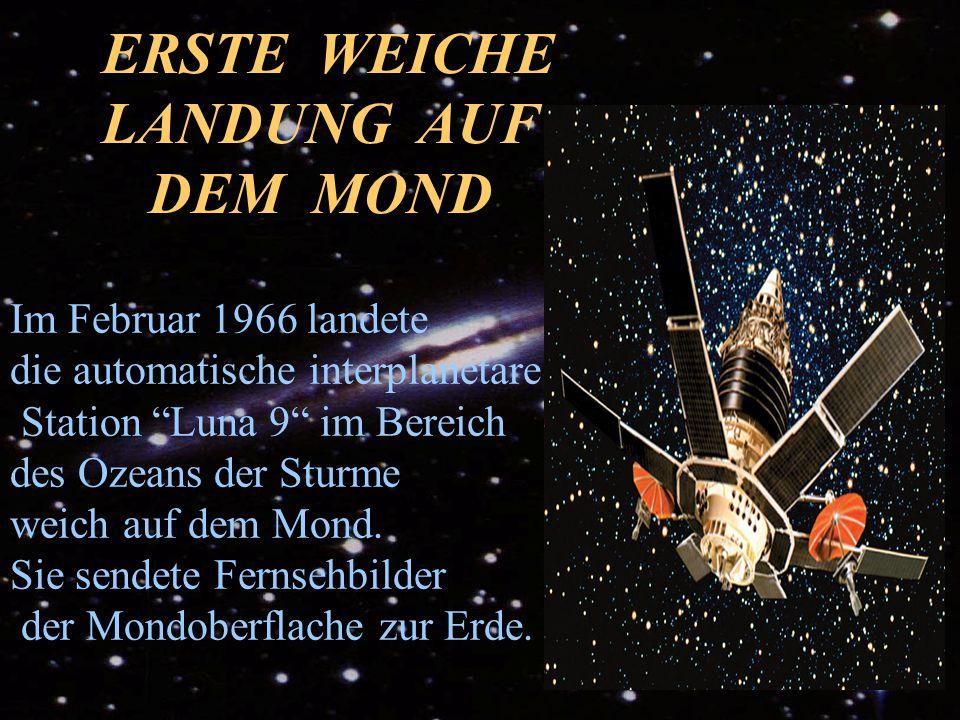 """ERSTE WEICHE LANDUNG AUF DEM MOND Im Februar 1966 landete die automatische interplanetare Station """"Luna 9"""" im Bereich des Ozeans der Sturme weich auf"""