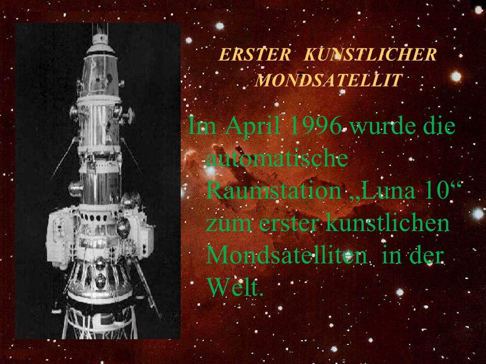"""ERSTER KUNSTLICHER MONDSATELLIT Im April 1996 wurde die automatische Raumstation """"Luna 10"""" zum erster kunstlichen Mondsatelliten in der Welt."""