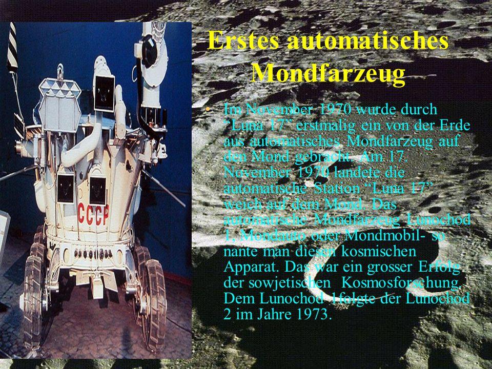 """Erstes automatisches Mondfarzeug Im November 1970 wurde durch """"Luna 17"""" erstmalig ein von der Erde aus automatisches Mondfarzeug auf den Mond gebracht"""