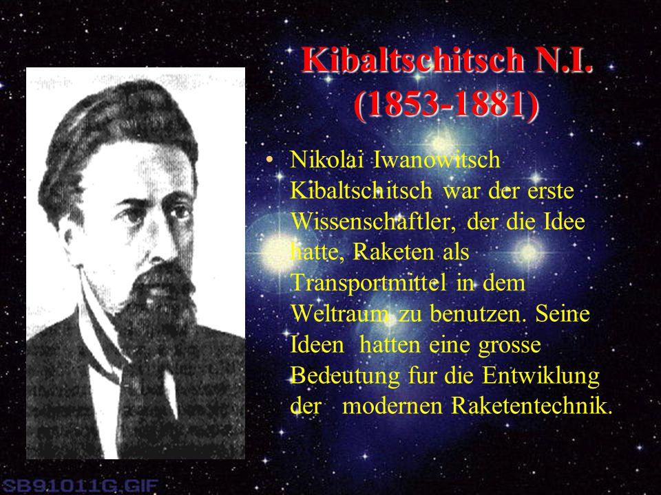 Kibaltschitsch N.I. (1853-1881) Nikolai Iwanowitsch Kibaltschitsch war der erste Wissenschaftler, der die Idee hatte, Raketen als Transportmittel in d