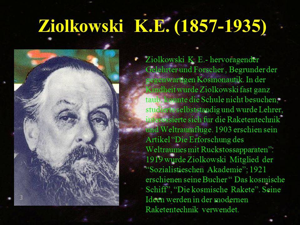 Ziolkowski K.E. (1857-1935) Ziolkowski K. E.- hervoragender Gelehrter und Forscher, Begrunder der gegenwartigen Kosmonautik. In der Kindheit wurde Zio