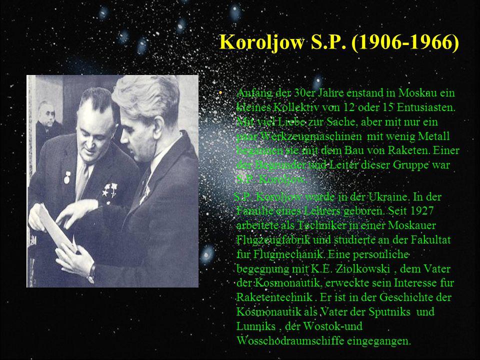Koroljow S.P. (1906-1966) Anfang der 30er Jahre enstand in Moskau ein kleines Kollektiv von 12 oder 15 Entusiasten. Mit viel Liebe zur Sache, aber mit