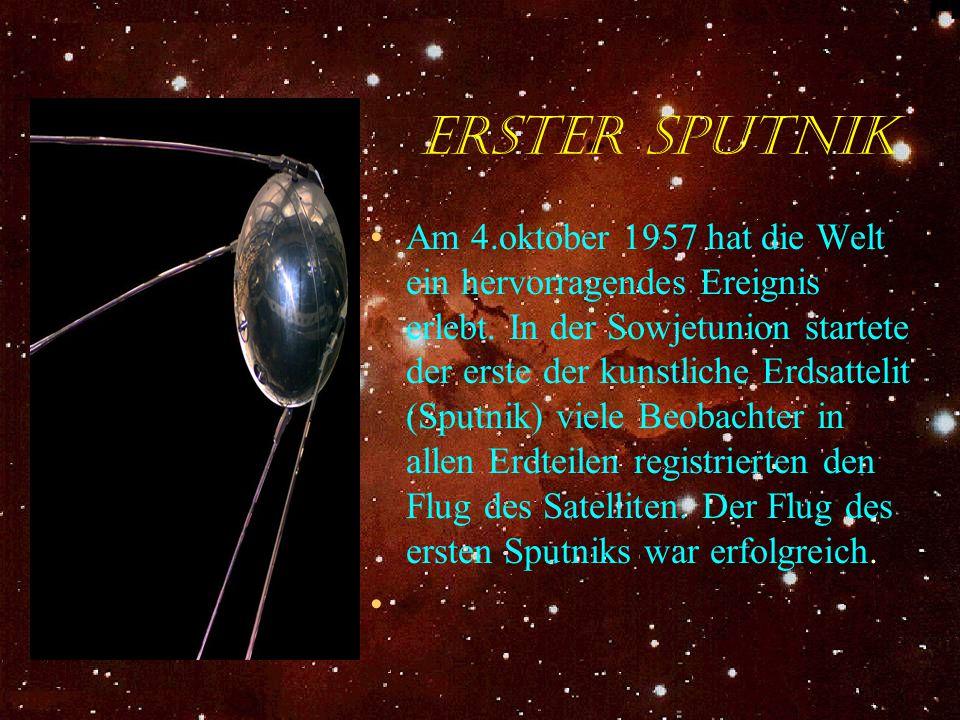 Erster Sputnik Am 4.oktober 1957 hat die Welt ein hervorragendes Ereignis erlebt. In der Sowjetunion startete der erste der kunstliche Erdsattelit (Sp