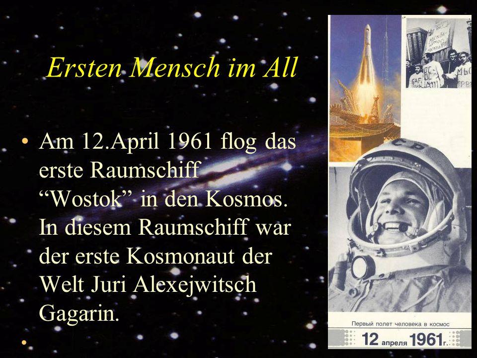"""Ersten Mensch im All Am 12.April 1961 flog das erste Raumschiff """"Wostok"""" in den Kosmos. In diesem Raumschiff war der erste Kosmonaut der Welt Juri Ale"""