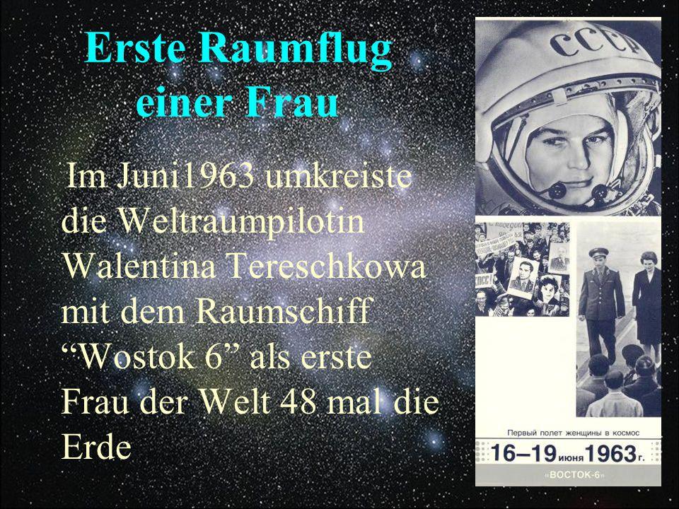 """Erste Raumflug einer Frau Im Juni1963 umkreiste die Weltraumpilotin Walentina Tereschkowa mit dem Raumschiff """"Wostok 6"""" als erste Frau der Welt 48 mal"""