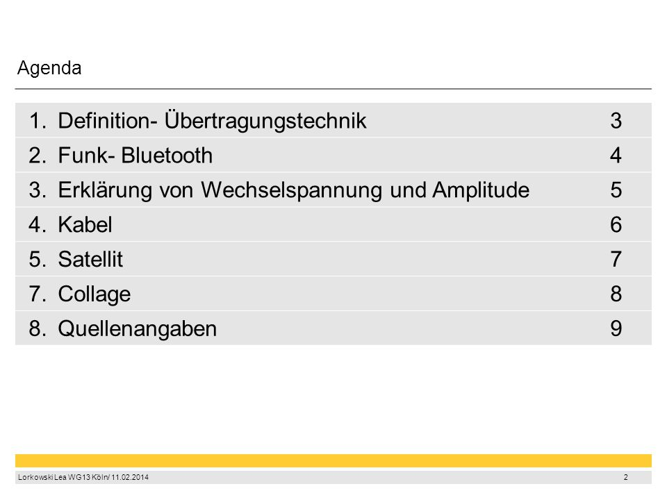 2 Lorkowski Lea WG13 Köln/ 11.02.2014 2 1.Definition- Übertragungstechnik3 2.Funk- Bluetooth4 3.Erklärung von Wechselspannung und Amplitude5 4.Kabel6 5.Satellit7 7.Collage8 8.Quellenangaben9 Agenda
