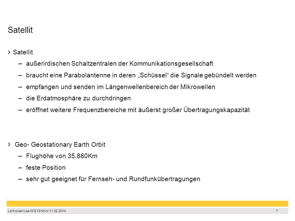 7 Lorkowski Lea WG13 Köln/ 11.02.2014 7 Satellit Satellit –a–außerirdischen Schaltzentralen der Kommunikationsgesellschaft –b–braucht eine Parabolante