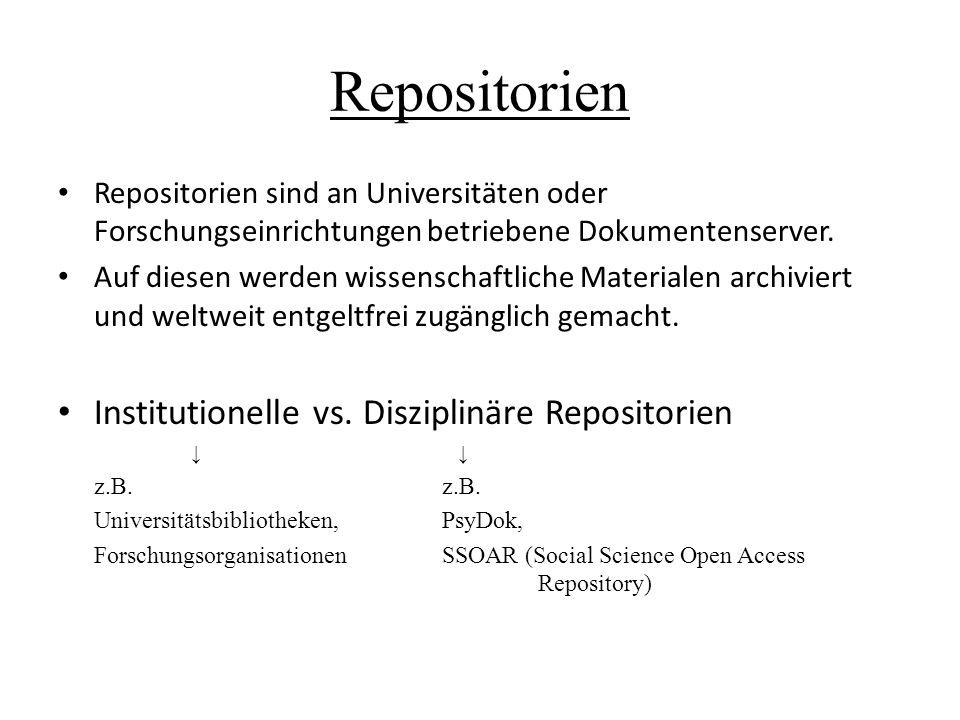 Repositorien Repositorien sind an Universitäten oder Forschungseinrichtungen betriebene Dokumentenserver. Auf diesen werden wissenschaftliche Material