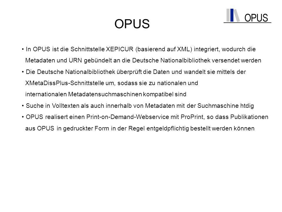 OPUS In OPUS ist die Schnittstelle XEPICUR (basierend auf XML) integriert, wodurch die Metadaten und URN gebündelt an die Deutsche Nationalbibliothek