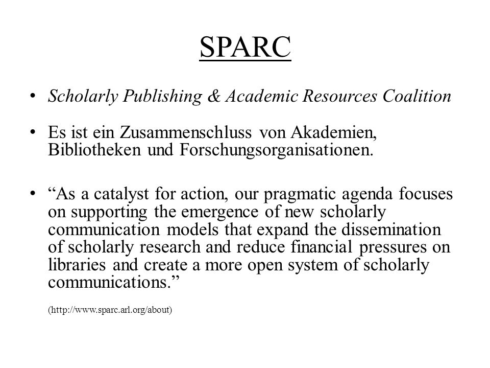 """SPARC Scholarly Publishing & Academic Resources Coalition Es ist ein Zusammenschluss von Akademien, Bibliotheken und Forschungsorganisationen. """"As a c"""