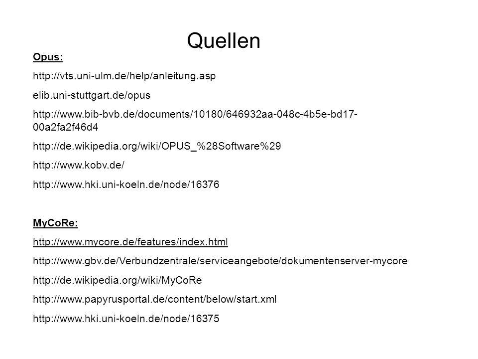 Quellen Opus: http://vts.uni-ulm.de/help/anleitung.asp elib.uni-stuttgart.de/opus http://www.bib-bvb.de/documents/10180/646932aa-048c-4b5e-bd17- 00a2f