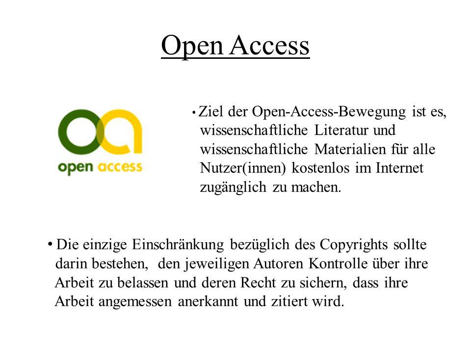 Open Access Ziel der Open-Access-Bewegung ist es, wissenschaftliche Literatur und wissenschaftliche Materialien für alle Nutzer(innen) kostenlos im In