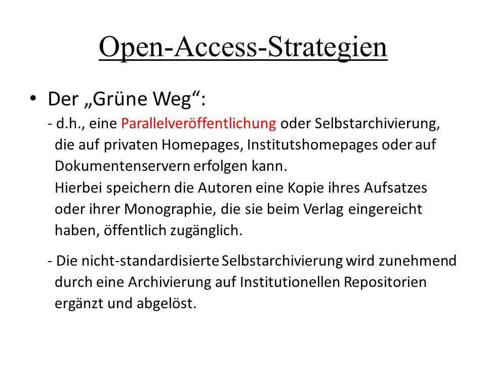 """Open-Access-Strategien Der """"Grüne Weg"""": - d.h., eine Parallelveröffentlichung oder Selbstarchivierung, die auf privaten Homepages, Institutshomepages"""
