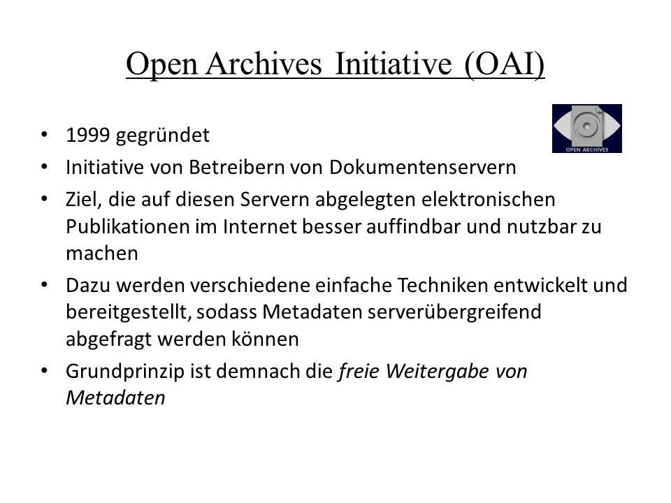 Open Archives Initiative (OAI) 1999 gegründet Initiative von Betreibern von Dokumentenservern Ziel, die auf diesen Servern abgelegten elektronischen P