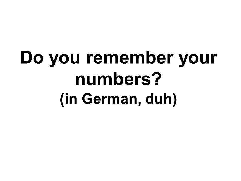 Do you remember your numbers? (in German, duh)