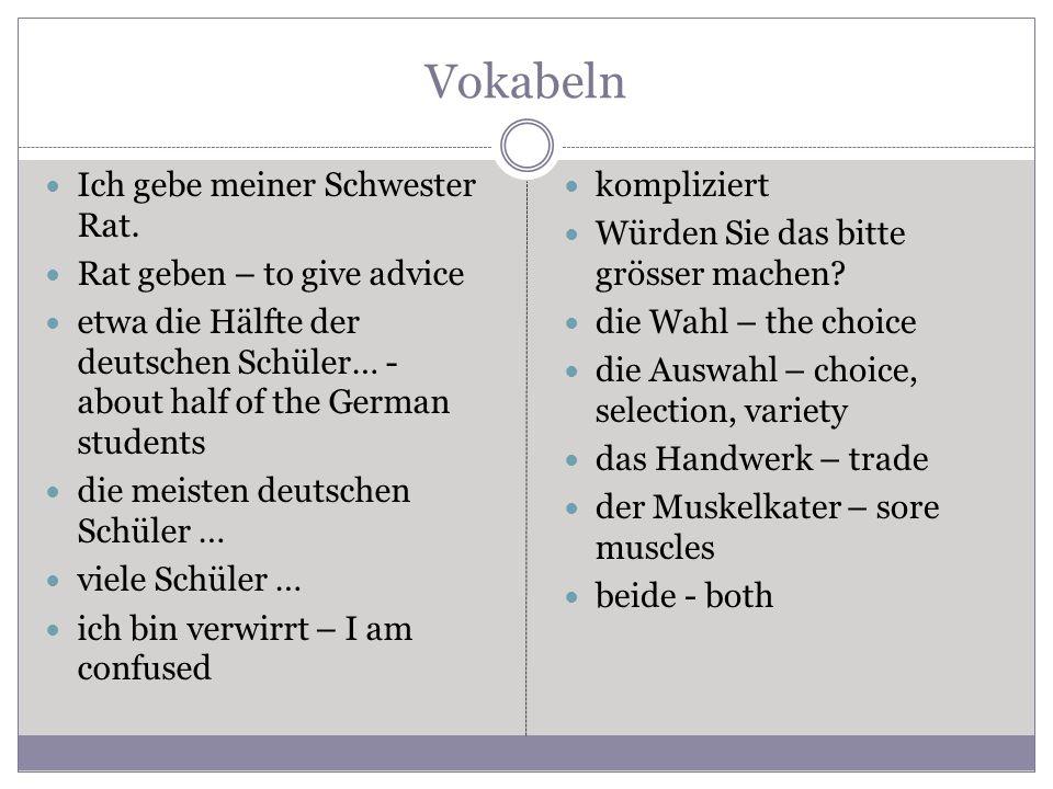 Vokabeln Ich gebe meiner Schwester Rat. Rat geben – to give advice etwa die Hälfte der deutschen Schüler… - about half of the German students die meis