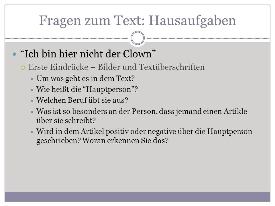"""Fragen zum Text: Hausaufgaben """"Ich bin hier nicht der Clown""""  Erste Eindrücke – Bilder und Textüberschriften  Um was geht es in dem Text?  Wie heiß"""