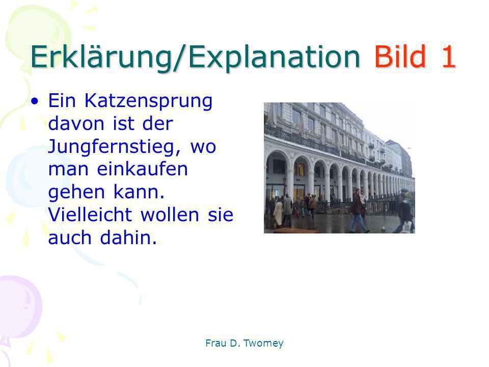 Erklärung/Explanation Bild 1 Ein Katzensprung davon ist der Jungfernstieg, wo man einkaufen gehen kann. Vielleicht wollen sie auch dahin. Frau D. Twom