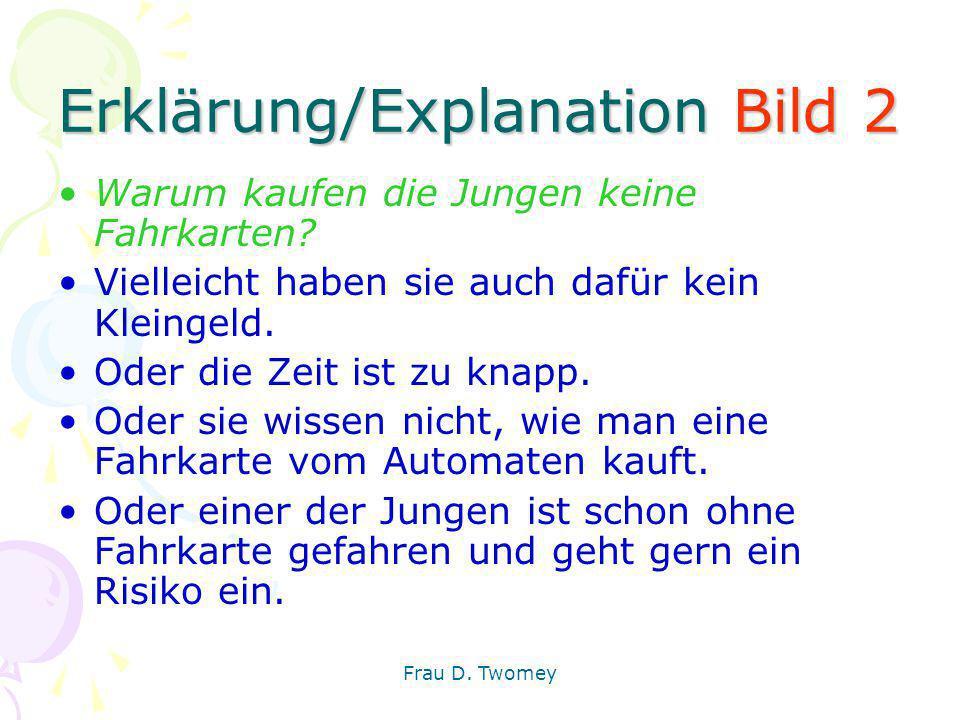 Erklärung/Explanation Bild 2 Warum kaufen die Jungen keine Fahrkarten? Vielleicht haben sie auch dafür kein Kleingeld. Oder die Zeit ist zu knapp. Ode